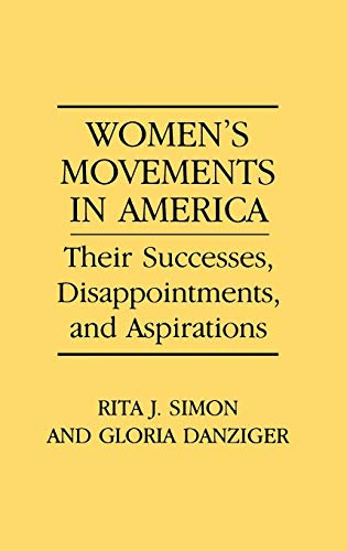Women's Movements in America: Their Successes, Disappointments, and Aspirations (0275939480) by Gloria Helen Danziger-Signer; Rita J. Simon