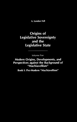 9780275939755: Origins of Legislative Sovereignty and the Legislative State: Volume Five, Modern Origins, Developments, and Perspectives against the Background of