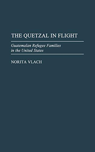 9780275939793: The Quetzal in Flight: Guatemalan Refugee Families in the United States