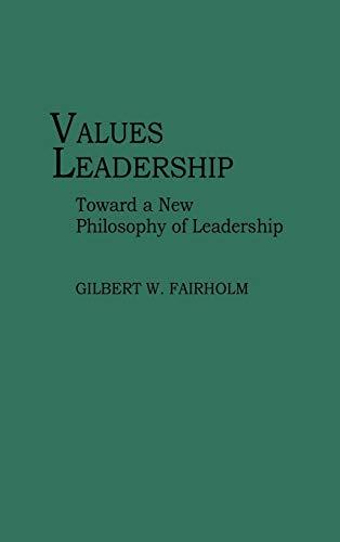 9780275939977: Values Leadership: Toward a New Philosophy of Leadership