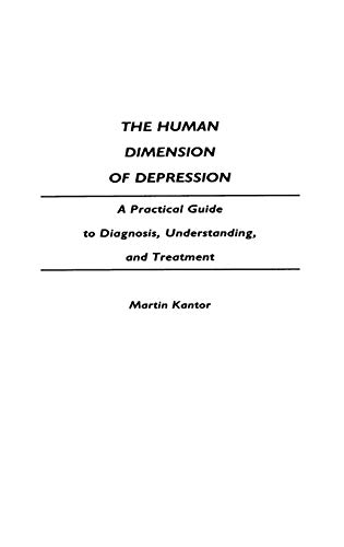 The Human Dimension of Depression: A Practical: Kantor M.D., Martin