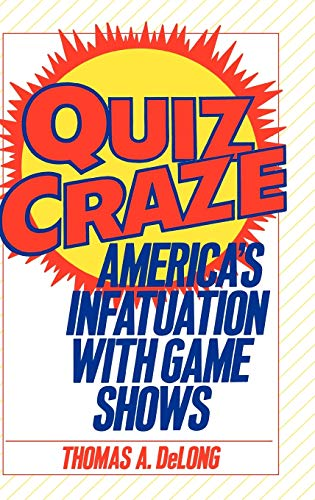 Quiz Craze: America's Infatuation with Game Shows: Delong, Thomas A.