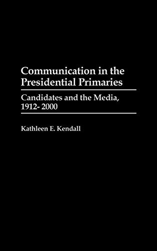 9780275940706: Communication in the Presidential Primaries: Candidates and the Media, 1912-2000.