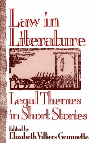 LAW IN LITERATURE Legal Themes in Short Stories: Gemmette, Elizabeth Villiers, Ed