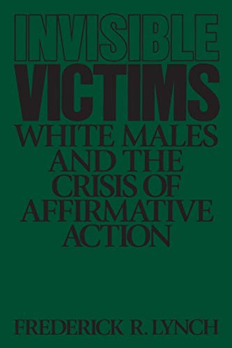 9780275941024: Invisible Victims: White Males and the Crisis of Affirmative Action