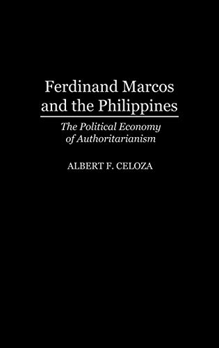 9780275941376: Ferdinand Marcos and the Philippines: The Political Economy of Authoritarianism