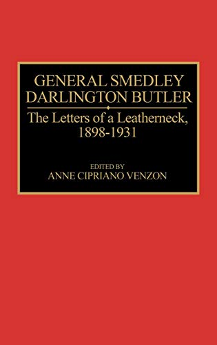 9780275941413: General Smedley Darlington Butler: The Letters of a Leatherneck, 1898-1931