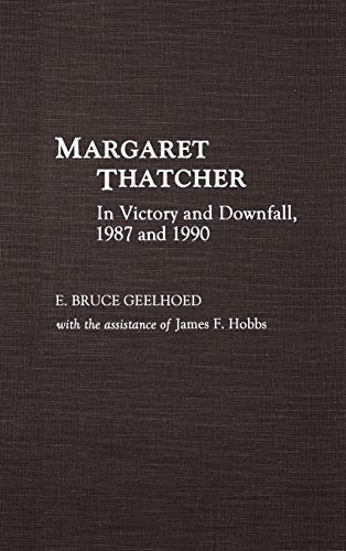 9780275941482: Margaret Thatcher: In Victory and Downfall, 1987 and 1990