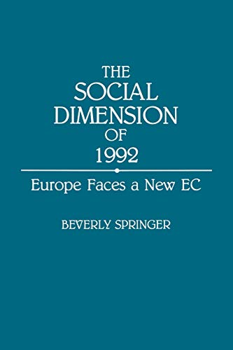 The Social Dimension of 1992: Europe Faces a New Ec: Springer, Beverly