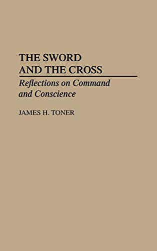 9780275942120: The Sword and the Cross: Reflections on Command and Conscience
