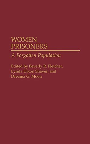 Women Prisoners: A Forgotten Population: Fletcher, Beverly R.,