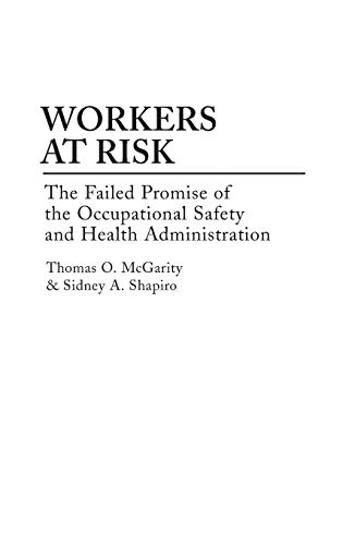 Workers at Risk: The Failed Promise of: Mcgarity, Thomas, Shapiro,