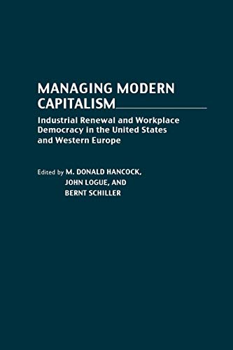 Managing Modern Capitalism: Industrial Renewal and Workplace Democracy in the United States and W...