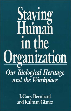 Staying Human in the Organization: our Biological Heritage and the Workplace.