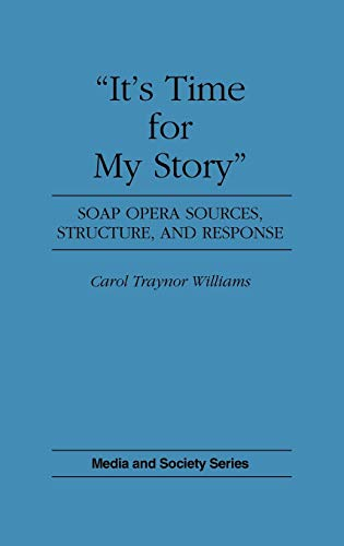 """9780275942977: """"It's Time for My Story"""": Soap Opera Sources, Structure, and Response (Media and Society Series)"""