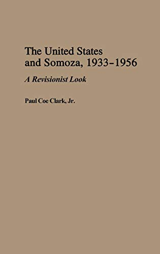 9780275943349: The United States and Somoza, 1933-1956: A Revisionist Look