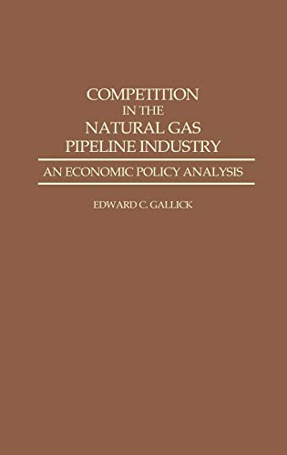 9780275943462: Competition in the Natural Gas Pipeline Industry: An Economic Policy Analysis