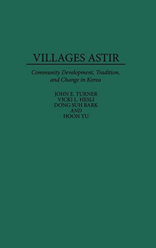 9780275943721: Villages Astir: Community Development, Tradition, and Change in Korea