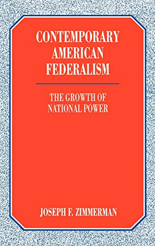 Contemporary American Federalism: The Growth of National Power (Literature; 34): Zimmerman, Joseph ...