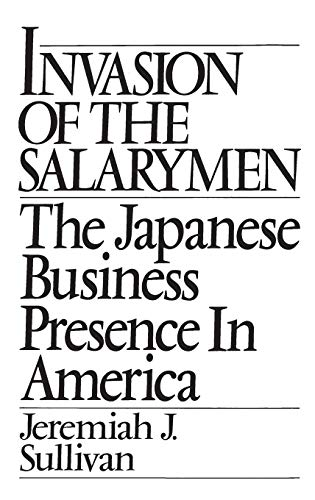 9780275944049: Invasion of the Salarymen: The Japanese Business Presence in America