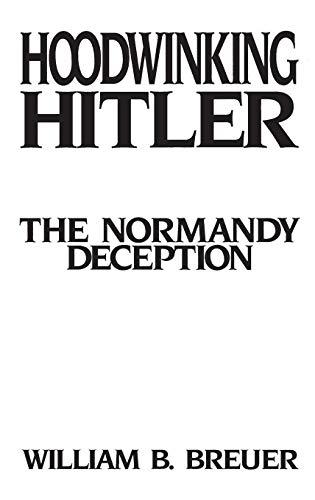 9780275944384: Hoodwinking Hitler: The Normandy Deception