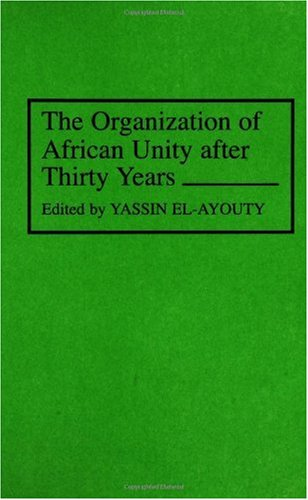 The Organization of African Unity After Thirty Years.: El-Ayouty, Yassin