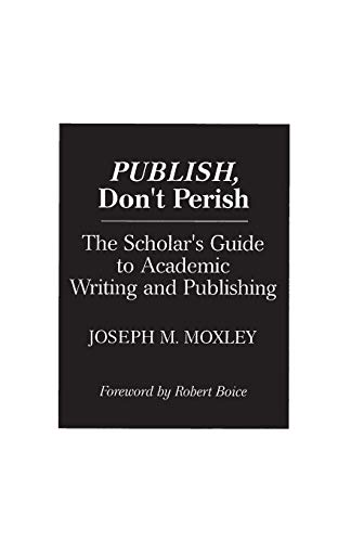 9780275944537: Publish, Don't Perish: The Scholar's Guide to Academic Writing and Publishing