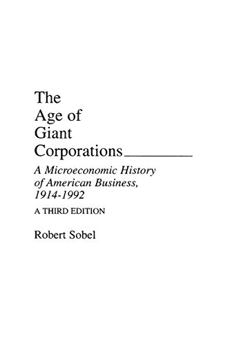9780275944704: The Age of Giant Corporations: A Microeconomic History of American Business, 1914–1992, 3rd Edition (Contributions in Economics & Economic History)