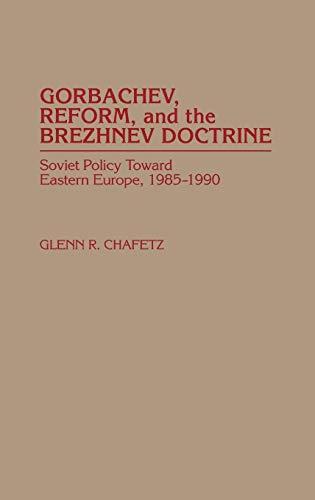 9780275944841: Gorbachev, Reform, and the Brezhnev Doctrine: Soviet Policy Toward Eastern Europe, 1985-1990
