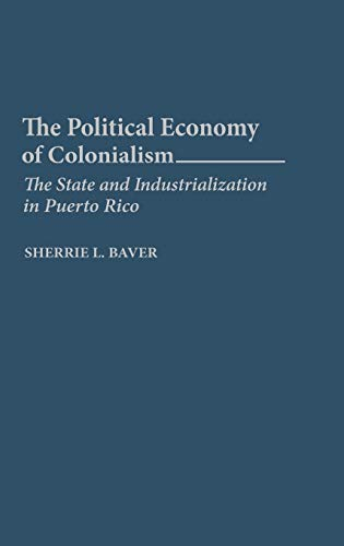 9780275945039: The Political Economy of Colonialism: The State and Industrialization in Puerto Rico