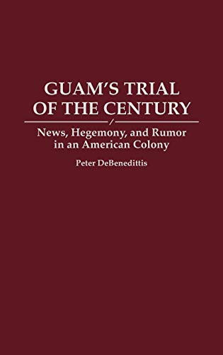 9780275945169: Guam's Trial of the Century: News, Hegemony, and Rumor in an American Colony