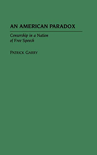 9780275945220: An American Paradox: Censorship in a Nation of Free Speech