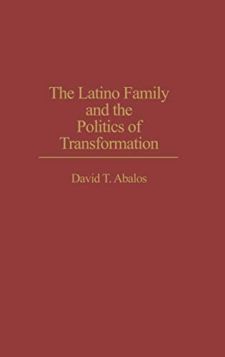 9780275945275: The Latino Family and the Politics of Transformation (Praeger Series in Transformational Politics and Political Science)