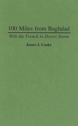 9780275945282: 100 Miles from Baghdad: With the French in Desert Storm
