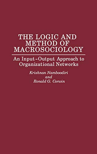 9780275945299: The Logic and Method of Macrosociology: An Input-Output Approach to Organizational Networks