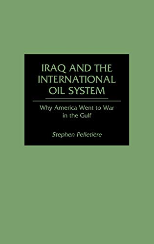 9780275945626: Iraq and the International Oil System: Why America Went to War in the Gulf