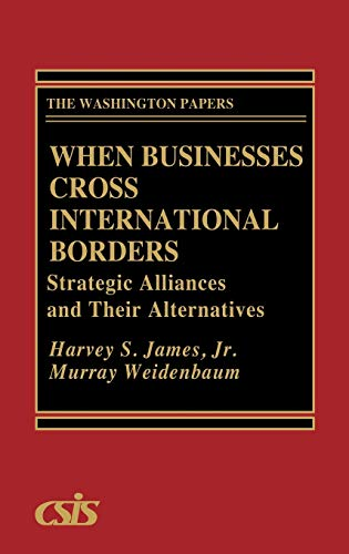 9780275945770: When Businesses Cross International Borders: Strategic Alliances and Their Alternatives (The Washington Papers)