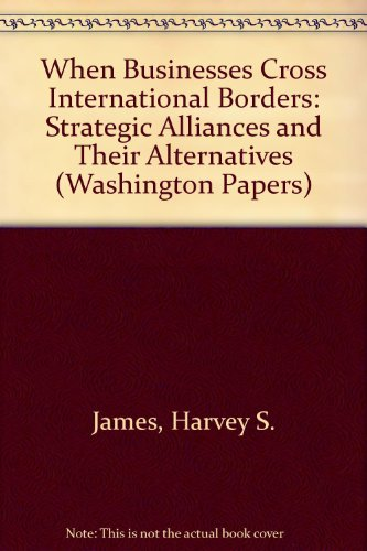 9780275945787: When Businesses Cross International Borders: Strategic Alliances and Their Alternatives (The Washington Papers)