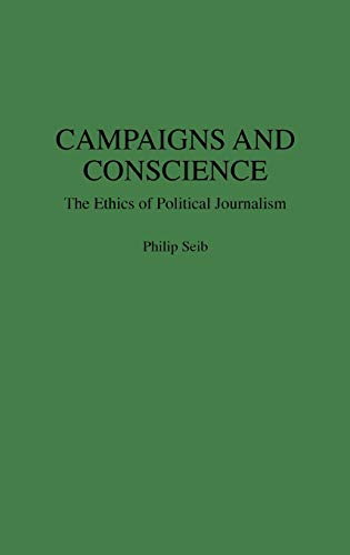 9780275946234: Campaigns and Conscience: The Ethics of Political Journalism (Praeger Series in Political Communication)