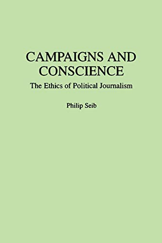 9780275946241: Campaigns and Conscience: The Ethics of Political Journalism