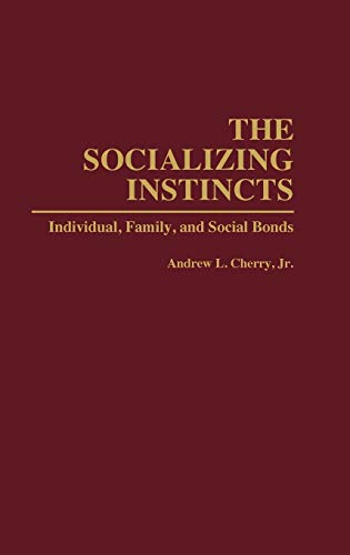 9780275946265: The Socializing Instincts: Individual, Family, and Social Bonds (Bibliographies and Indexes in Women's)