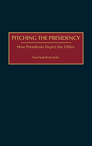 9780275946784: Pitching the Presidency: How Presidents Depict the Office