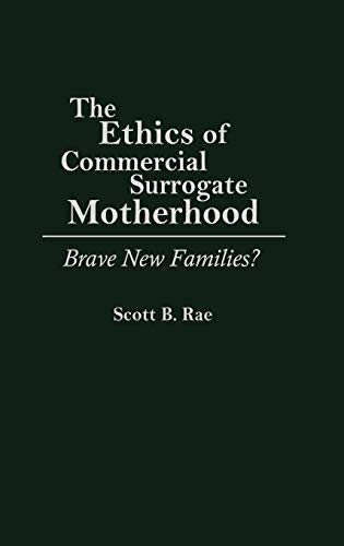 9780275946791: The Ethics of Commercial Surrogate Motherhood: Brave New Families?