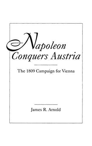 9780275946944: Napoleon Conquers Austria: The 1809 Campaign for Vienna