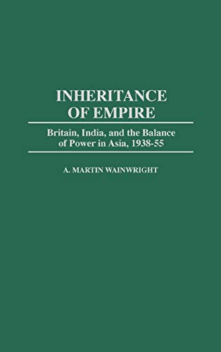 9780275947330: Inheritance of Empire: Britain, India, and the Balance of Power in Asia, 1938-55
