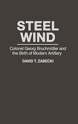 9780275947491: Steel Wind: Colonel Georg Bruchmuller and the Birth of Modern Artillery (The Military Profession)