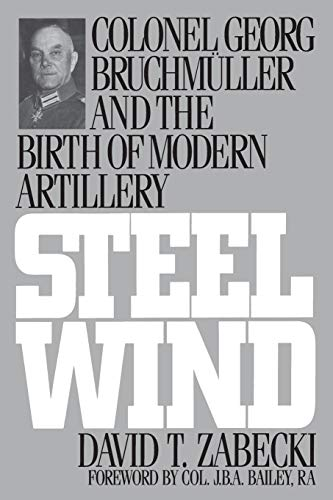 9780275947507: Steel Wind: Colonel Georg Bruchmuller and the Birth of Modern Artillery
