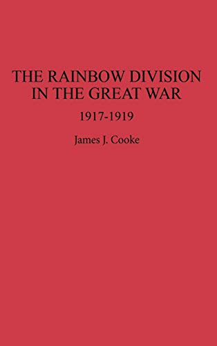 9780275947682: The Rainbow Division in the Great War: 1917-1919