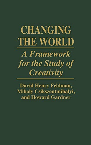 9780275947699: Changing the World: A Framework for the Study of Creativity
