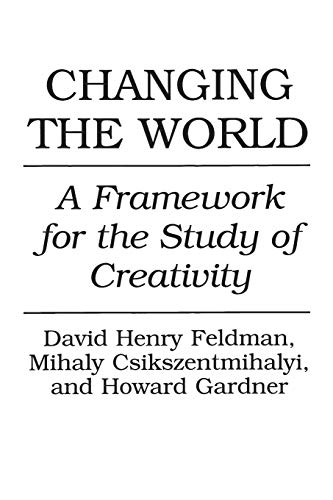 9780275947750: Changing the World: A Framework for the Study of Creativity